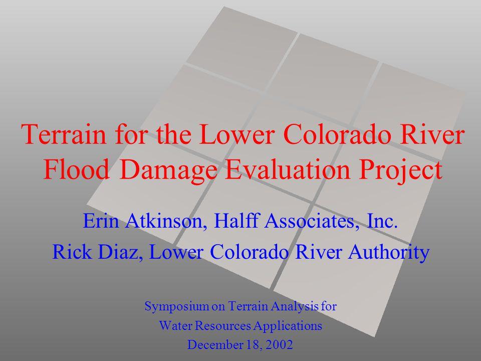 Terrain for the Lower Colorado River Flood Damage Evaluation Project Erin Atkinson, Halff Associates, Inc. Rick Diaz, Lower Colorado River Authority S