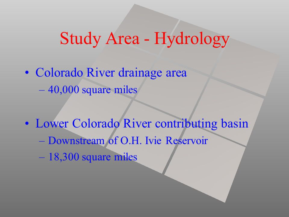 Study Area - Hydrology Colorado River drainage area –40,000 square miles Lower Colorado River contributing basin –Downstream of O.H. Ivie Reservoir –1