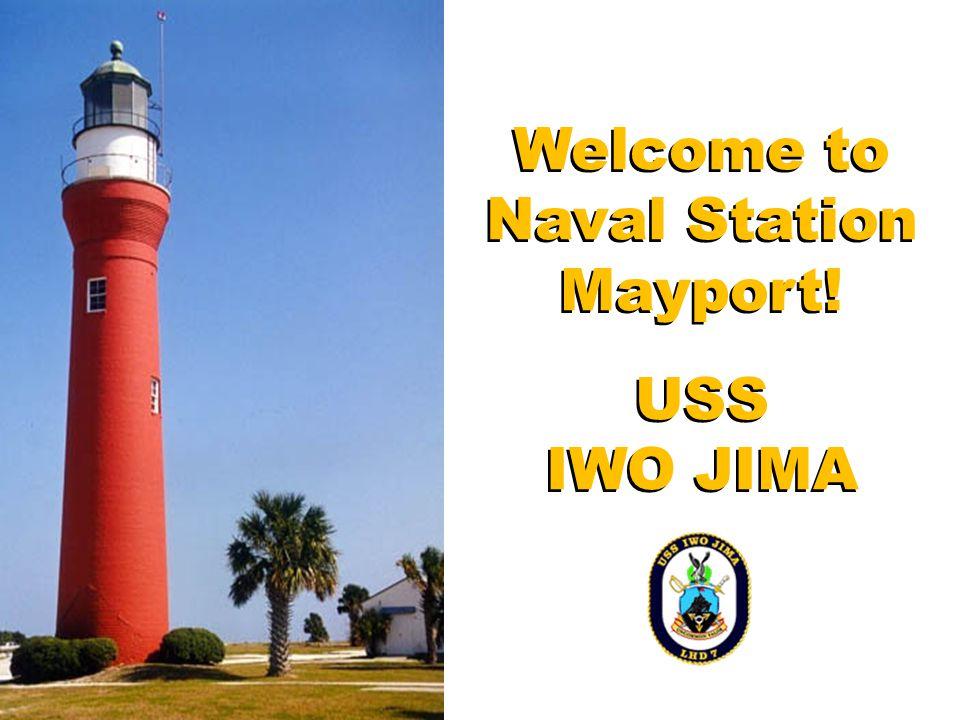 Welcome to Naval Station Mayport! USS IWO JIMA Welcome to Naval Station Mayport! USS IWO JIMA