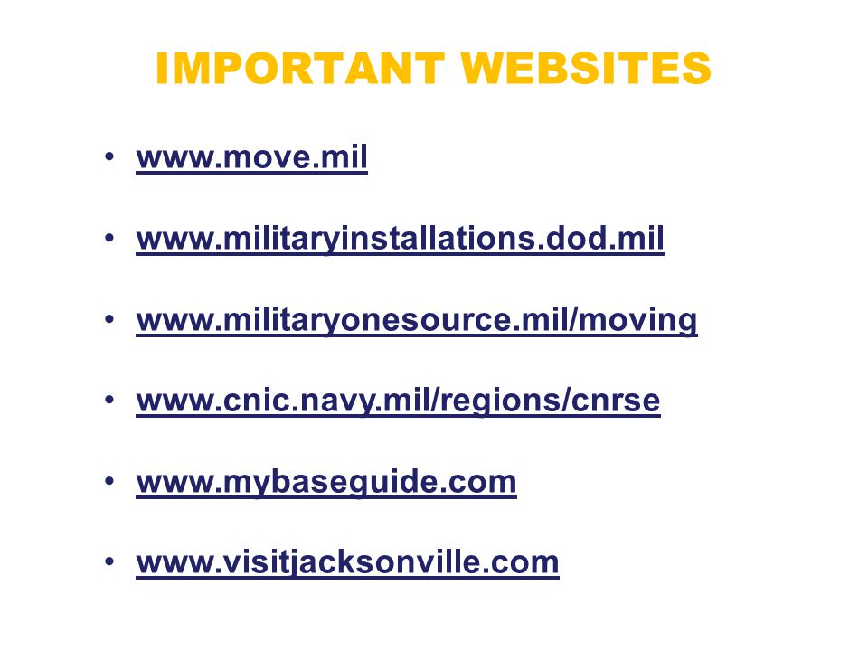 IMPORTANT WEBSITES www.move.mil www.militaryinstallations.dod.mil www.militaryonesource.mil/moving www.cnic.navy.mil/regions/cnrse www.mybaseguide.com