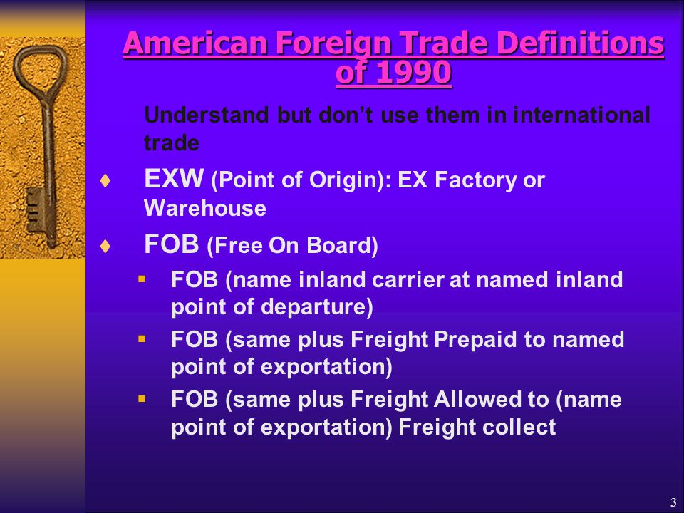3 American Foreign Trade Definitions of 1990 American Foreign Trade Definitions of 1990 Understand but don't use them in international trade  EXW (Po