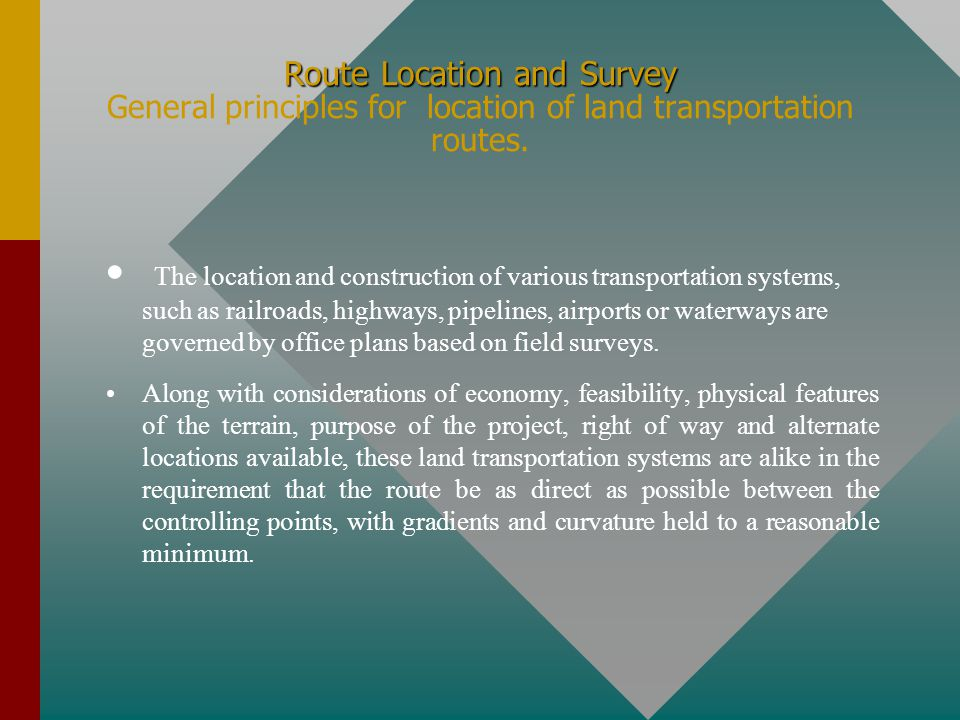 Route Location and Survey Route Location and Survey Controlling factors for road and railway locations When a curvature is encountered, the ruling grade is reduced, e.g.