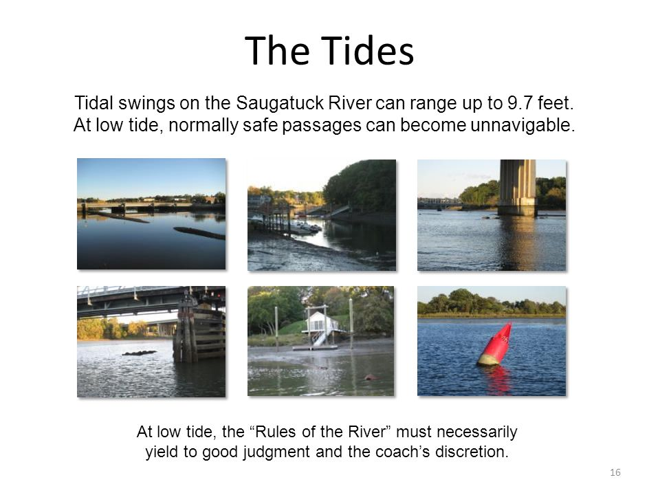 16 The Tides Tidal swings on the Saugatuck River can range up to 9.7 feet.
