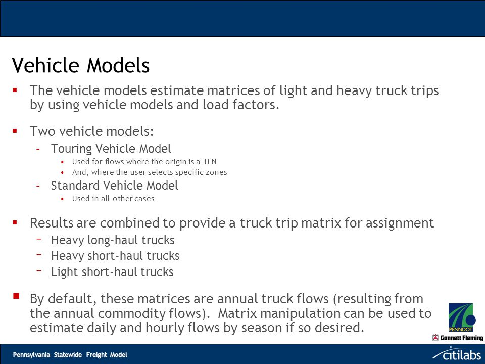 Pennsylvania Statewide Freight Model Vehicle Models  The vehicle models estimate matrices of light and heavy truck trips by using vehicle models and