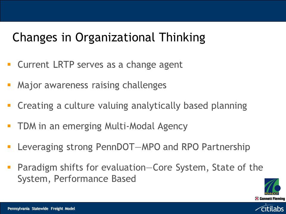 Pennsylvania Statewide Freight Model Changes in Organizational Thinking  Current LRTP serves as a change agent  Major awareness raising challenges 