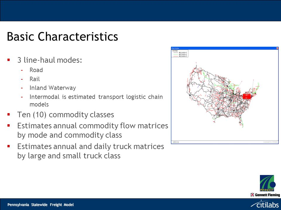 Pennsylvania Statewide Freight Model Basic Characteristics  3 line-haul modes: –Road –Rail –Inland Waterway –Intermodal is estimated transport logist