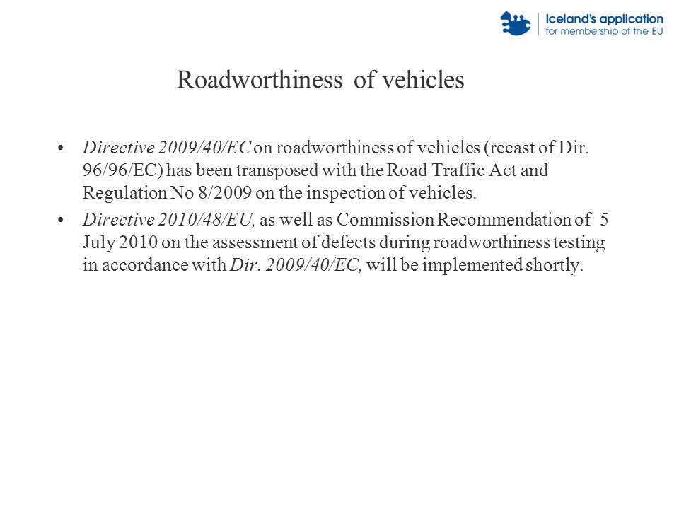Roadworthiness of vehicles Directive 2009/40/EC on roadworthiness of vehicles (recast of Dir.