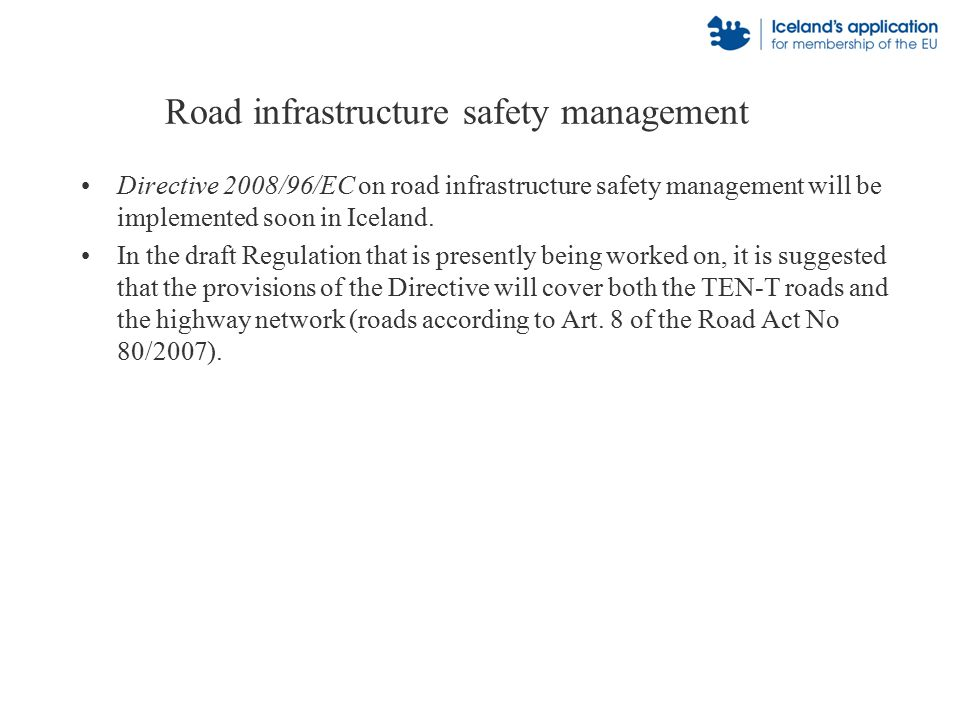 Road infrastructure safety management Directive 2008/96/EC on road infrastructure safety management will be implemented soon in Iceland.