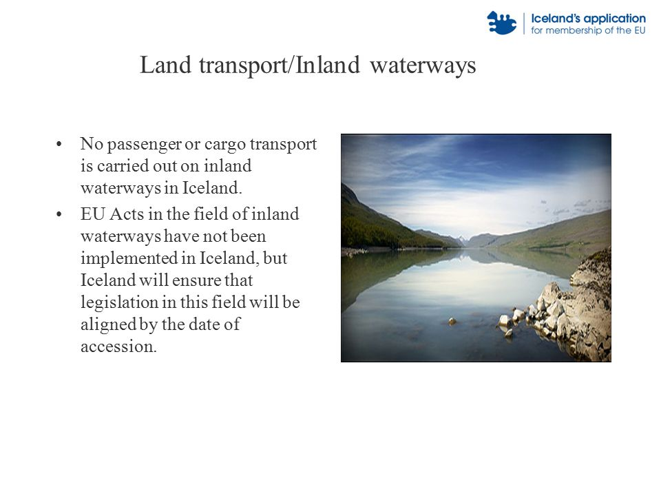 Land transport/Inland waterways No passenger or cargo transport is carried out on inland waterways in Iceland.