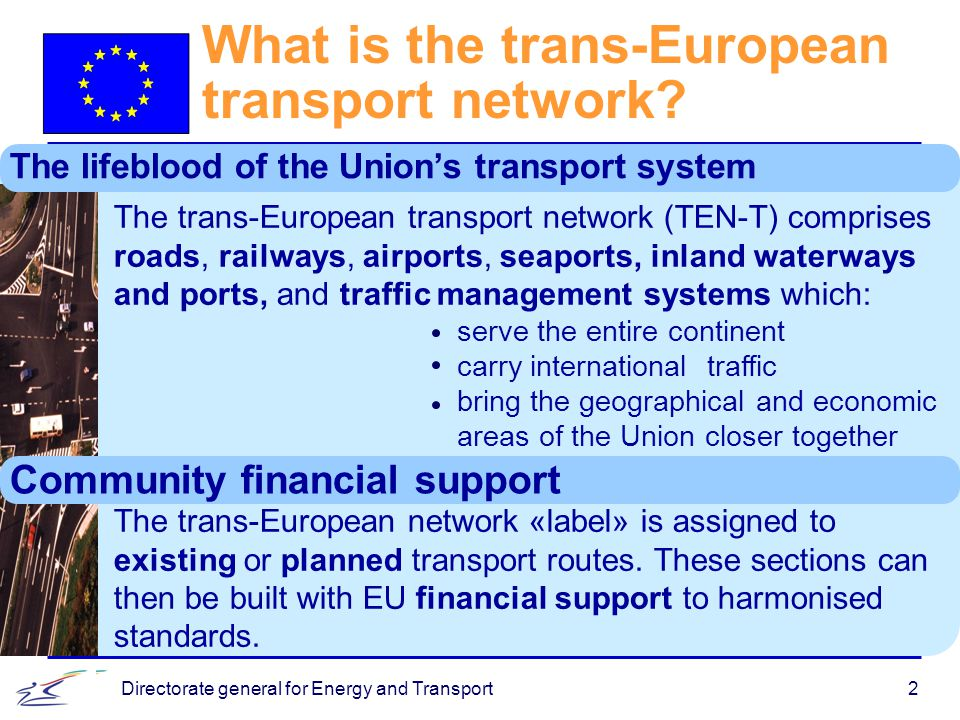 Directorate general for Energy and Transport2 What is the trans-European transport network.