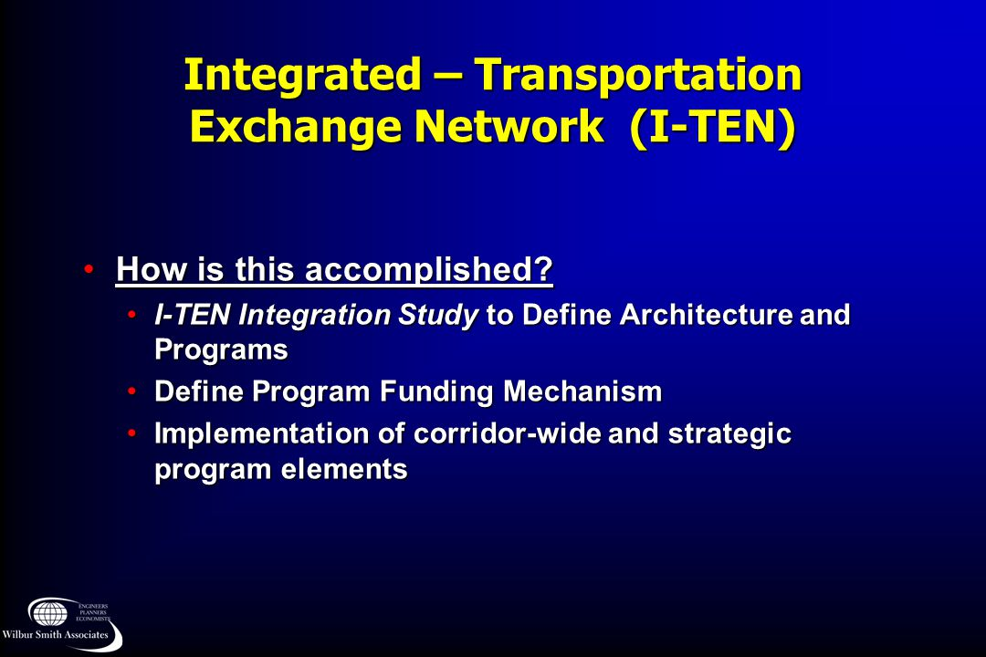 Integrated – Transportation Exchange Network (I-TEN) How is this accomplished?How is this accomplished? I-TEN Integration Study to Define Architecture