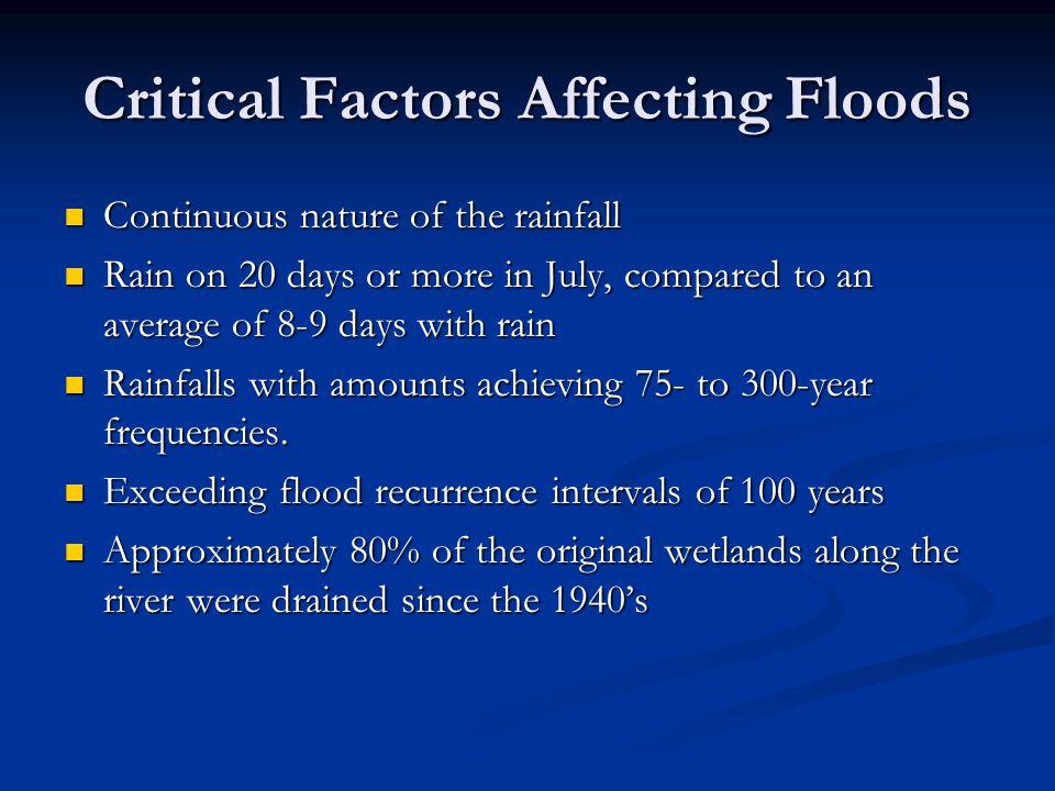 Critical Factors Affecting Floods Continuous nature of the rainfall Continuous nature of the rainfall Rain on 20 days or more in July, compared to an