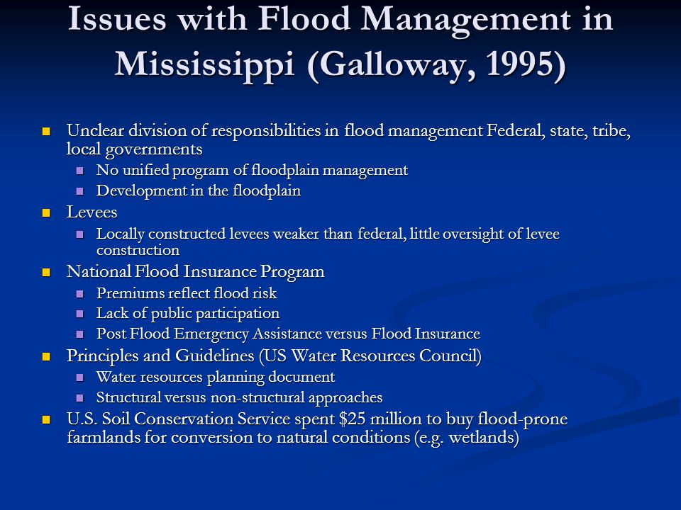 Issues with Flood Management in Mississippi (Galloway, 1995) Unclear division of responsibilities in flood management Federal, state, tribe, local gov