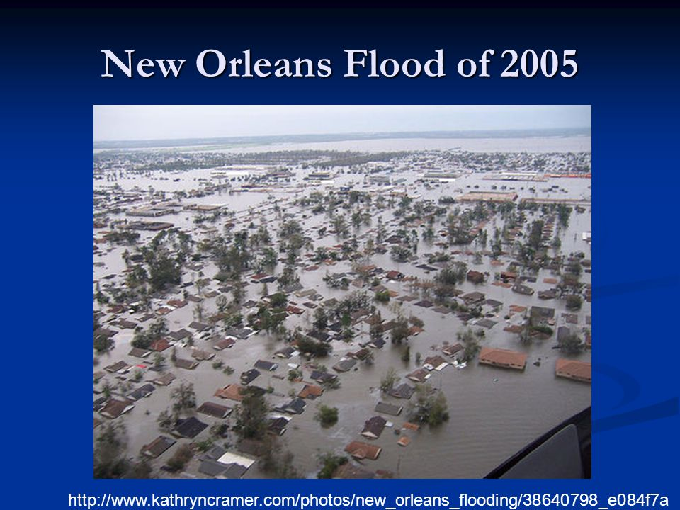 New Orleans Flood of 2005 http://www.kathryncramer.com/photos/new_orleans_flooding/38640798_e084f7a 713.html