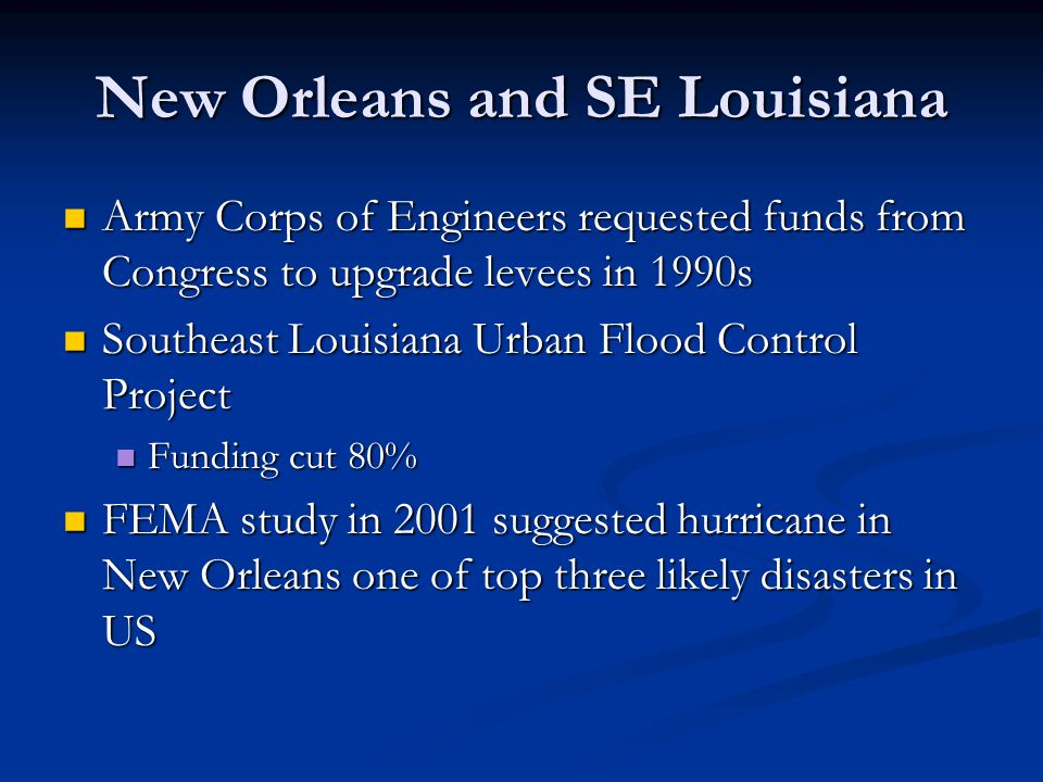 New Orleans and SE Louisiana Army Corps of Engineers requested funds from Congress to upgrade levees in 1990s Army Corps of Engineers requested funds