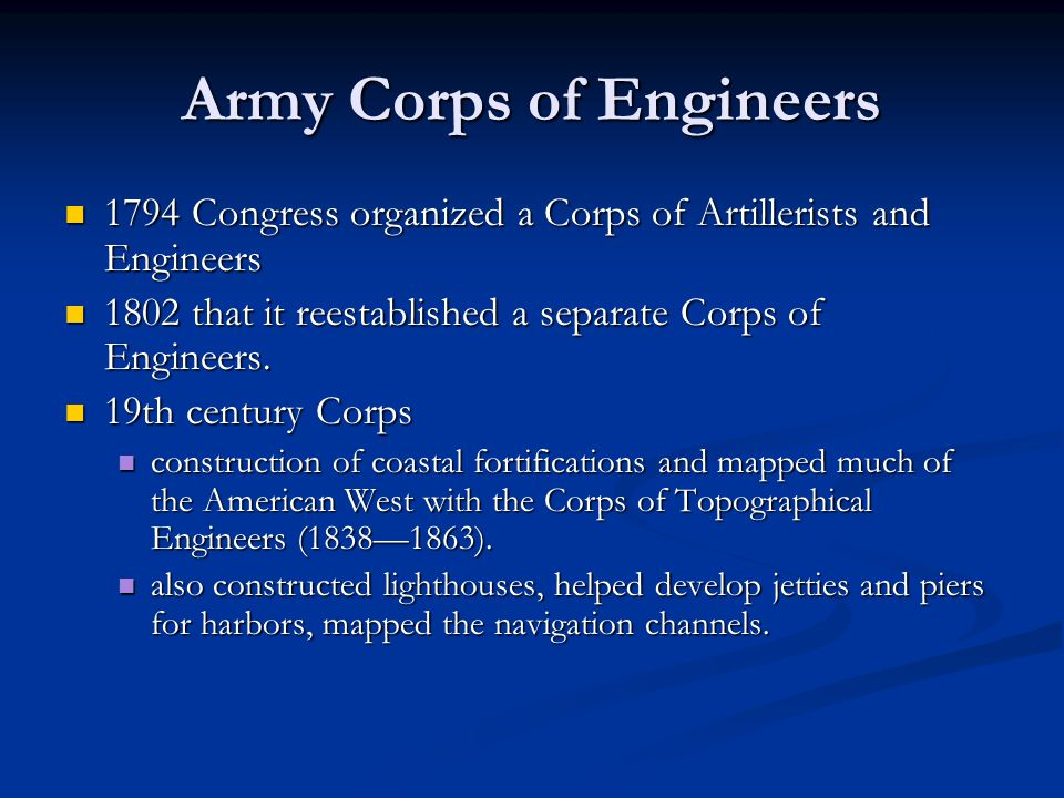 Army Corps of Engineers 1794 Congress organized a Corps of Artillerists and Engineers 1794 Congress organized a Corps of Artillerists and Engineers 1802 that it reestablished a separate Corps of Engineers.