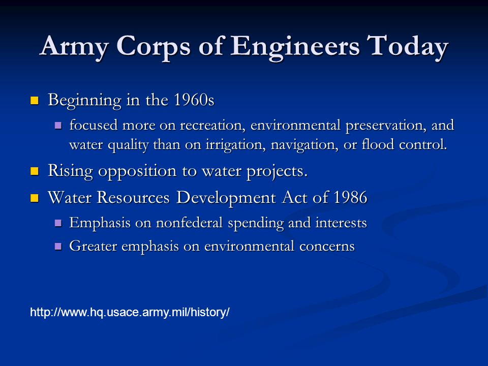 Army Corps of Engineers Today Beginning in the 1960s Beginning in the 1960s focused more on recreation, environmental preservation, and water quality