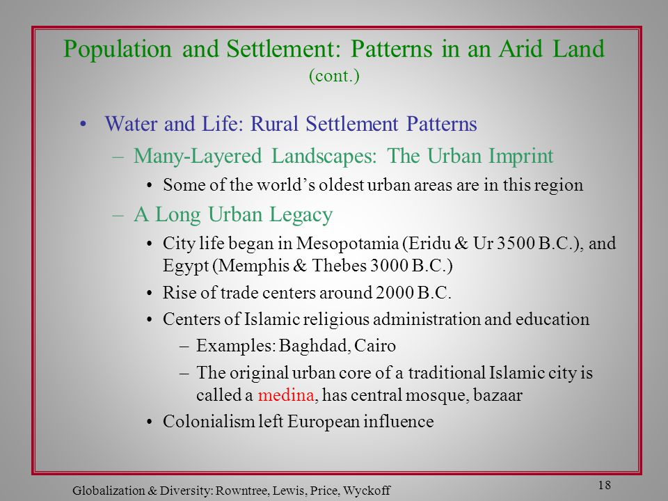 Globalization & Diversity: Rowntree, Lewis, Price, Wyckoff 18 Population and Settlement: Patterns in an Arid Land (cont.) Water and Life: Rural Settle