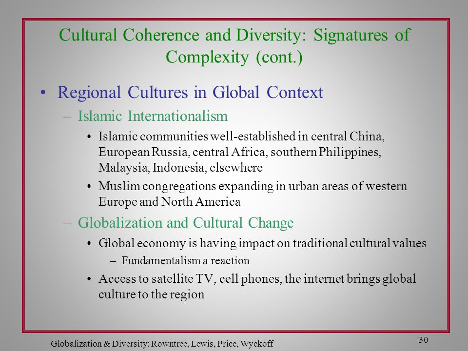 Globalization & Diversity: Rowntree, Lewis, Price, Wyckoff 30 Cultural Coherence and Diversity: Signatures of Complexity (cont.) Regional Cultures in