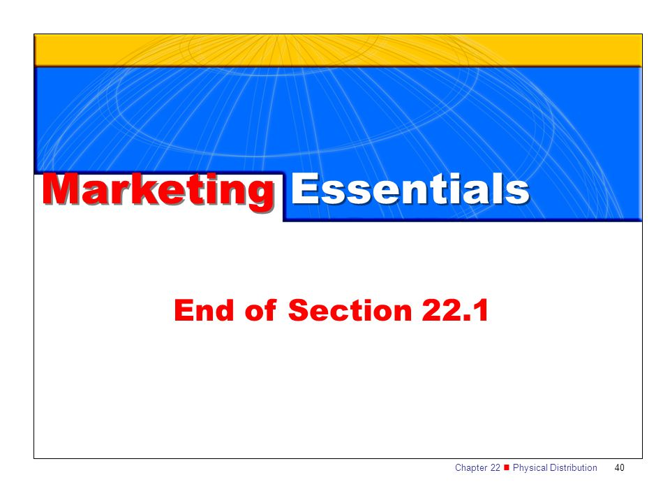 Chapter 22 Physical Distribution 40 Marketing Essentials End of Section 22.1