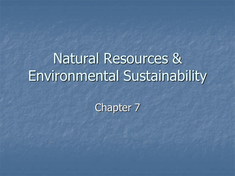 Natural Resources & Environmental Sustainability Chapter 7