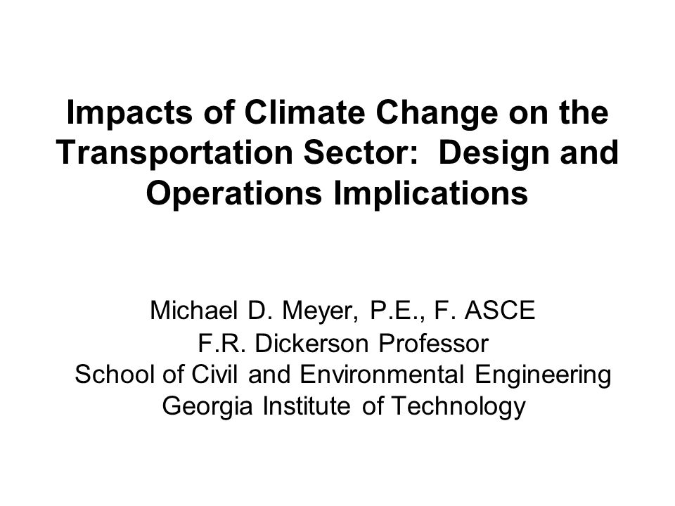 Impacts of Climate Change on the Transportation Sector: Design and Operations Implications Michael D.