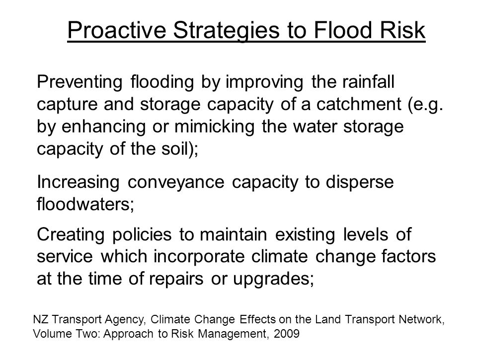 Proactive Strategies to Flood Risk Preventing flooding by improving the rainfall capture and storage capacity of a catchment (e.g.