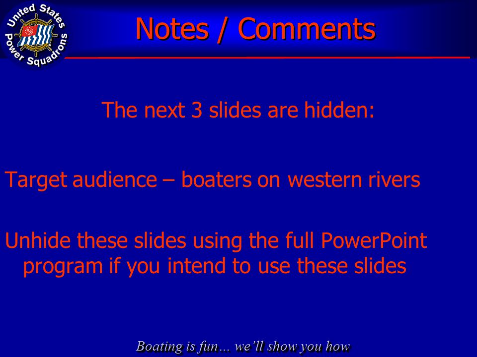 Boating is fun… we'll show you how Notes / Comments The next 3 slides are hidden: Target audience – boaters on western rivers Unhide these slides usin