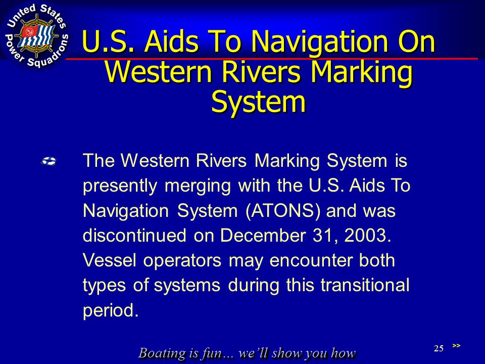 Boating is fun… we'll show you how U.S. Aids To Navigation On Western Rivers Marking System The Western Rivers Marking System is presently merging wit