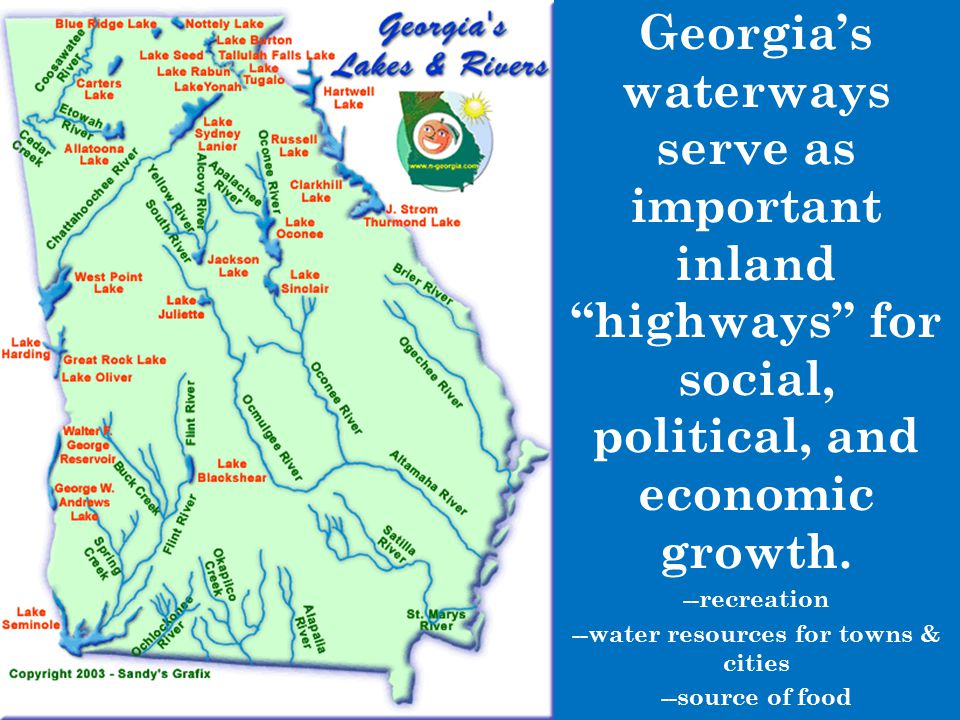 "Georgia's waterways serve as important inland ""highways"" for social, political, and economic growth. --recreation --water resources for towns & cities"