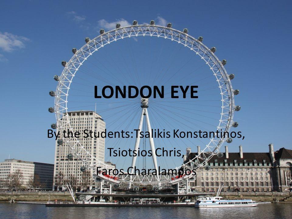 LONDON EYE By the Students:Tsalikis Konstantinos, Tsiotsios Chris, Faros Charalampos