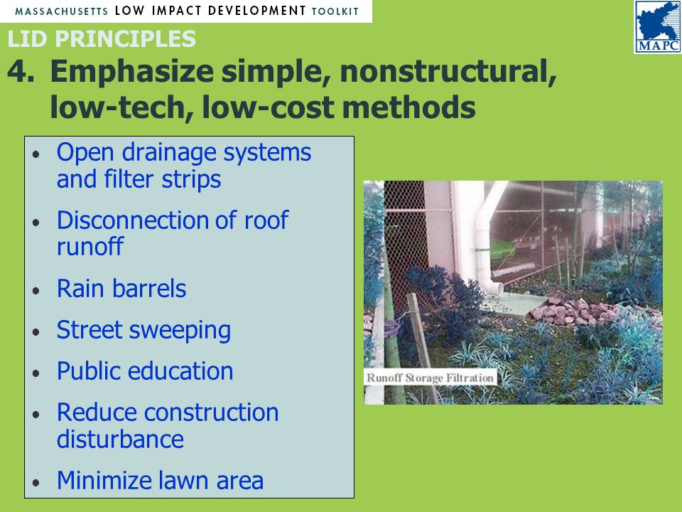 Open drainage systems and filter strips Disconnection of roof runoff Rain barrels Street sweeping Public education Reduce construction disturbance Minimize lawn area LID PRINCIPLES 4.