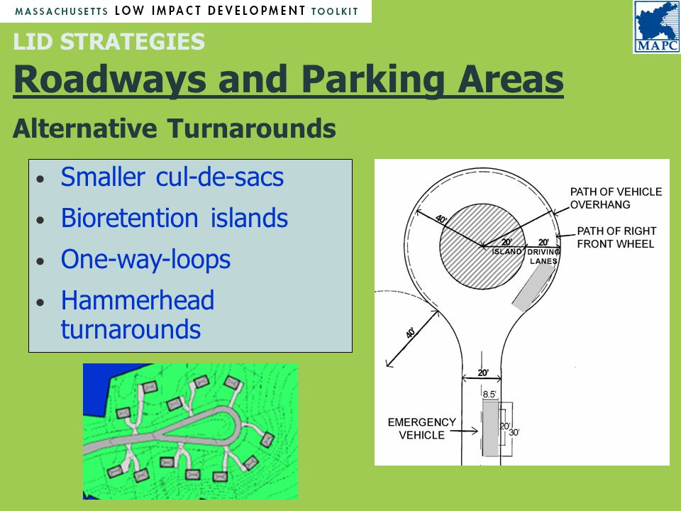 LID STRATEGIES Roadways and Parking Areas Alternative Turnarounds Smaller cul-de-sacs Bioretention islands One-way-loops Hammerhead turnarounds