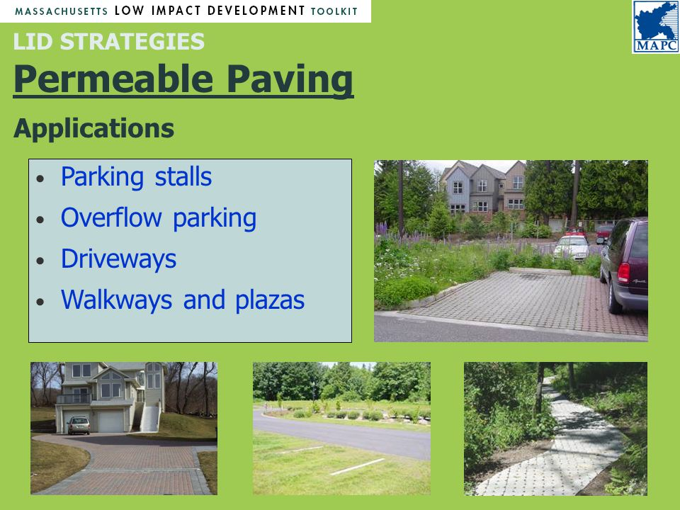 LID STRATEGIES Permeable Paving Parking stalls Overflow parking Driveways Walkways and plazas Applications