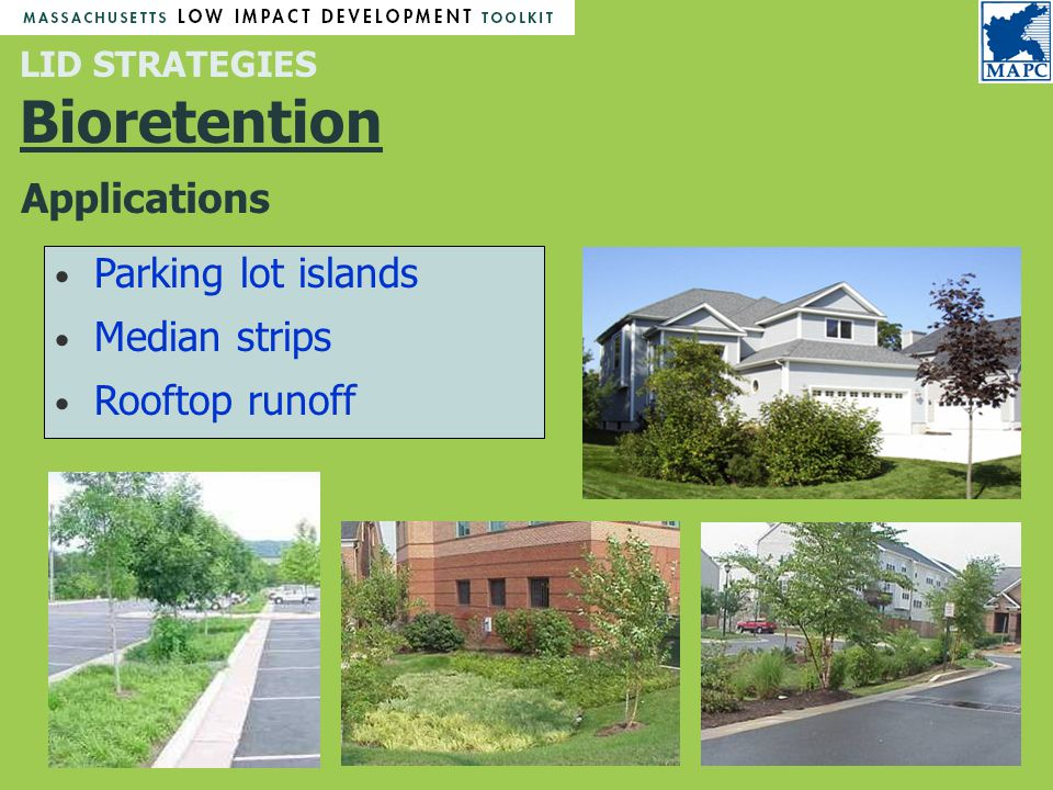LID STRATEGIES Bioretention Parking lot islands Median strips Rooftop runoff Applications