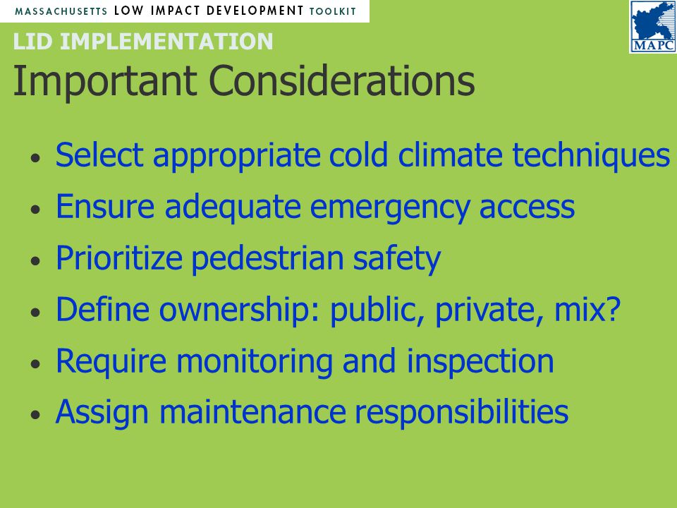 LID IMPLEMENTATION Important Considerations Select appropriate cold climate techniques Ensure adequate emergency access Prioritize pedestrian safety Define ownership: public, private, mix.