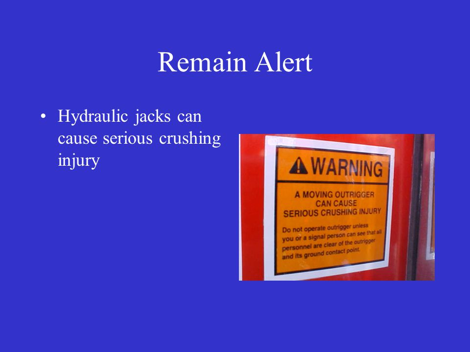 Remain Alert Hydraulic jacks can cause serious crushing injury