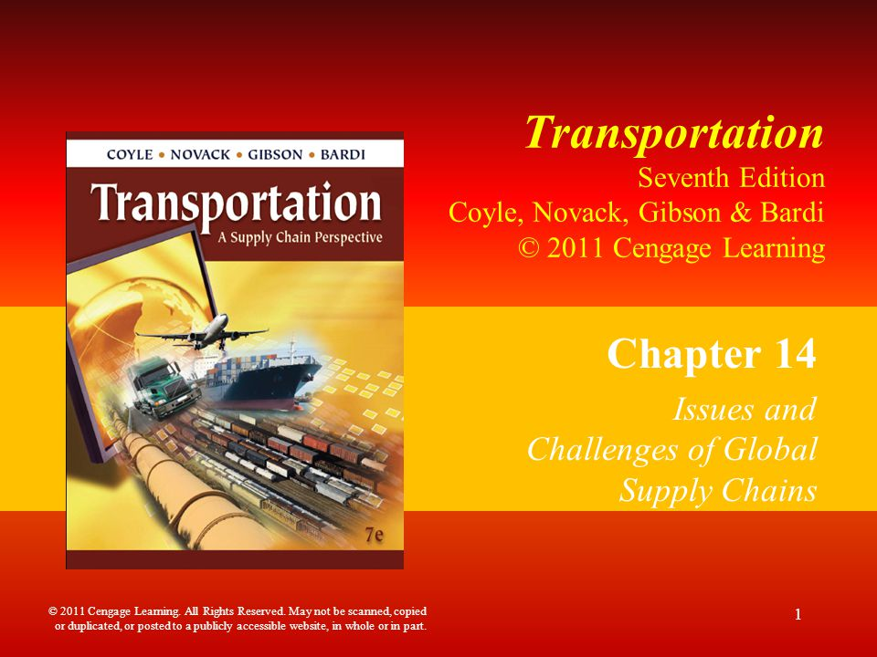 Transportation Seventh Edition Coyle, Novack, Gibson & Bardi © 2011 Cengage Learning Chapter 14 Issues and Challenges of Global Supply Chains 1 © 2011 Cengage Learning.