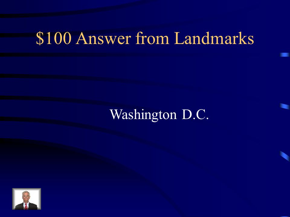 $100 Question from Landmarks This is our nation's capital