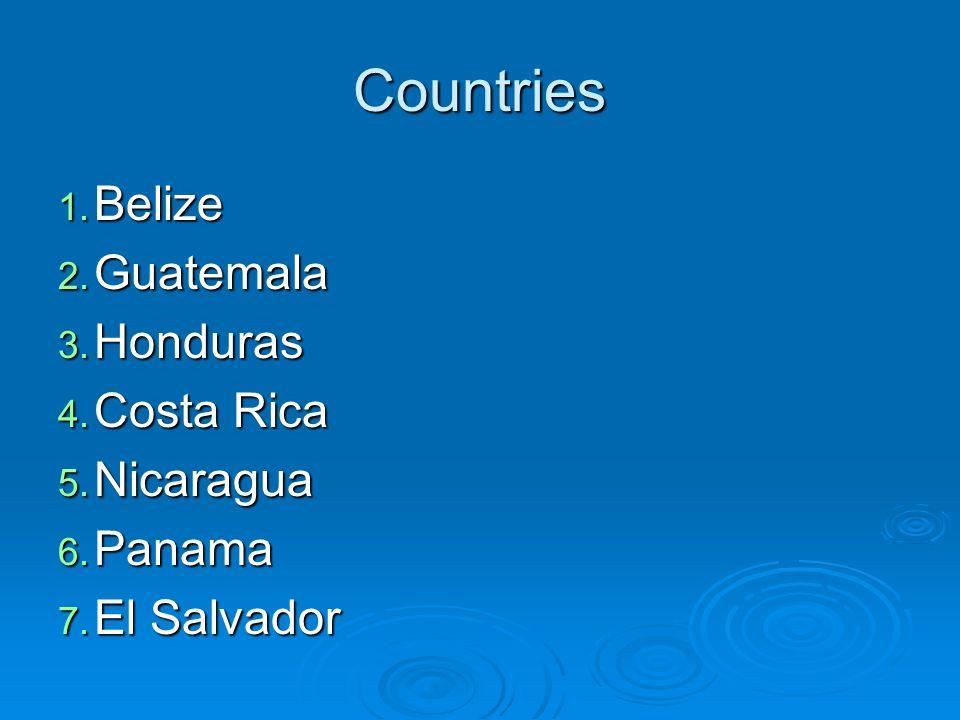 Countries 1. Belize 2. Guatemala 3. Honduras 4. Costa Rica 5. Nicaragua 6. Panama 7. El Salvador