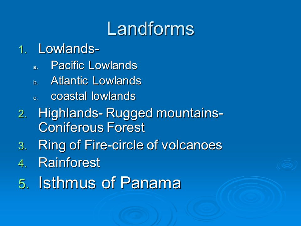 Landforms 1. Lowlands- a. Pacific Lowlands b. Atlantic Lowlands c.