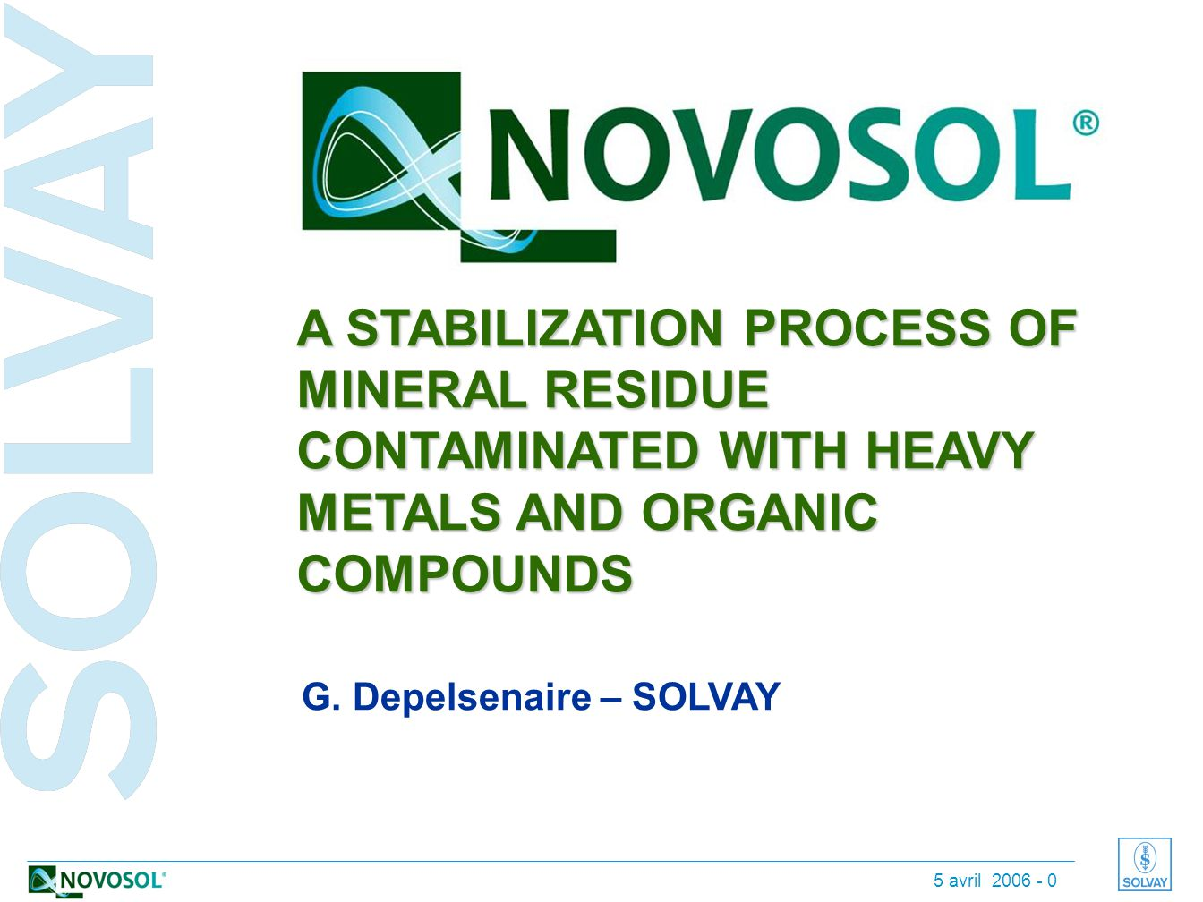 5 avril 2006 - 0 A STABILIZATION PROCESS OF MINERAL RESIDUE CONTAMINATED WITH HEAVY METALS AND ORGANIC COMPOUNDS G.