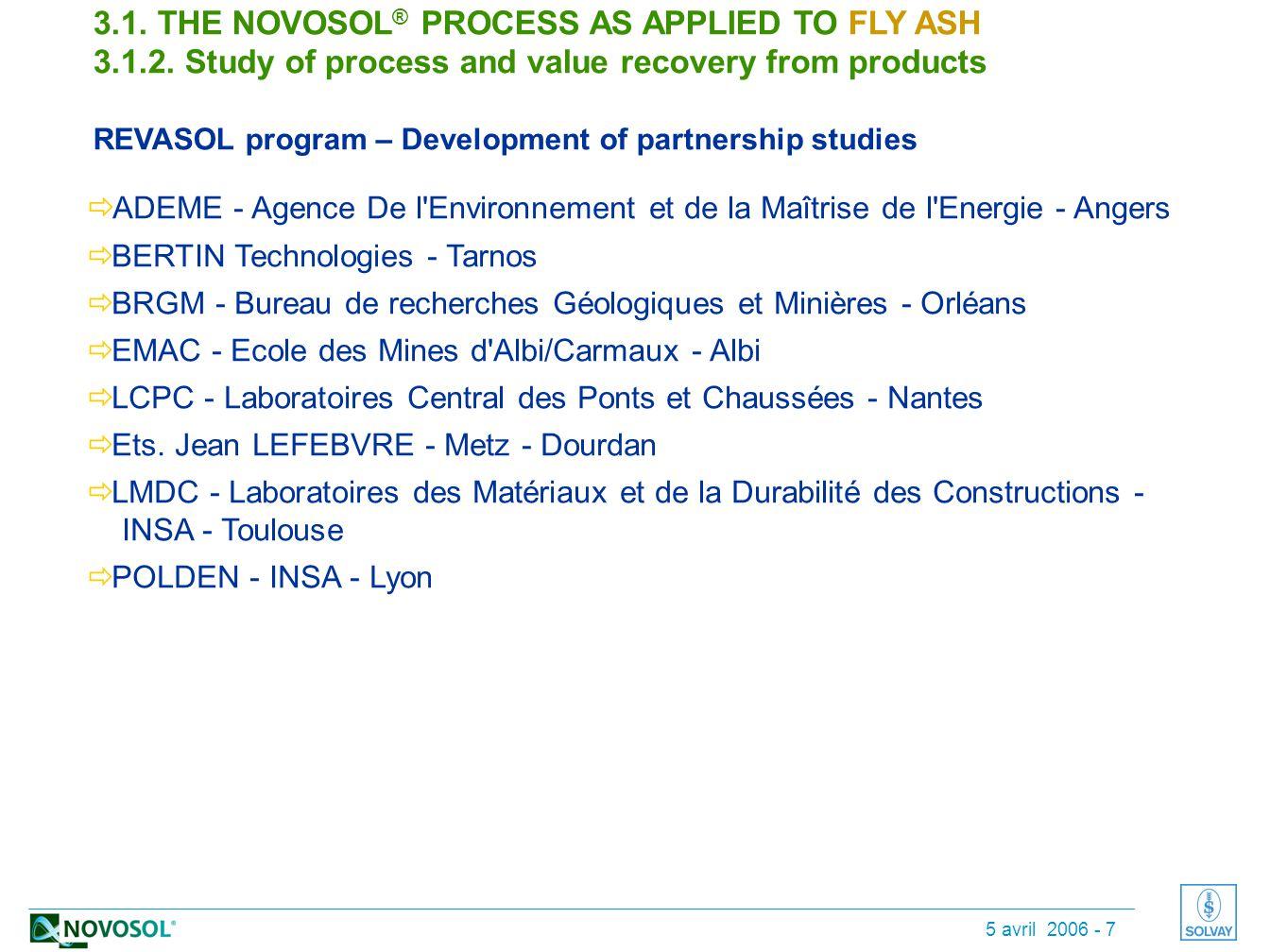 5 avril 2006 - 7  ADEME - Agence De l Environnement et de la Maîtrise de l Energie - Angers  BERTIN Technologies - Tarnos  BRGM - Bureau de recherches Géologiques et Minières - Orléans  EMAC - Ecole des Mines d Albi/Carmaux - Albi  LCPC - Laboratoires Central des Ponts et Chaussées - Nantes  Ets.