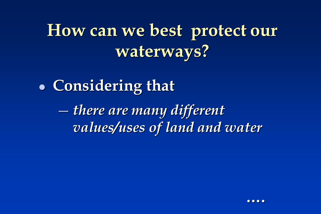 How can we best protect our waterways.