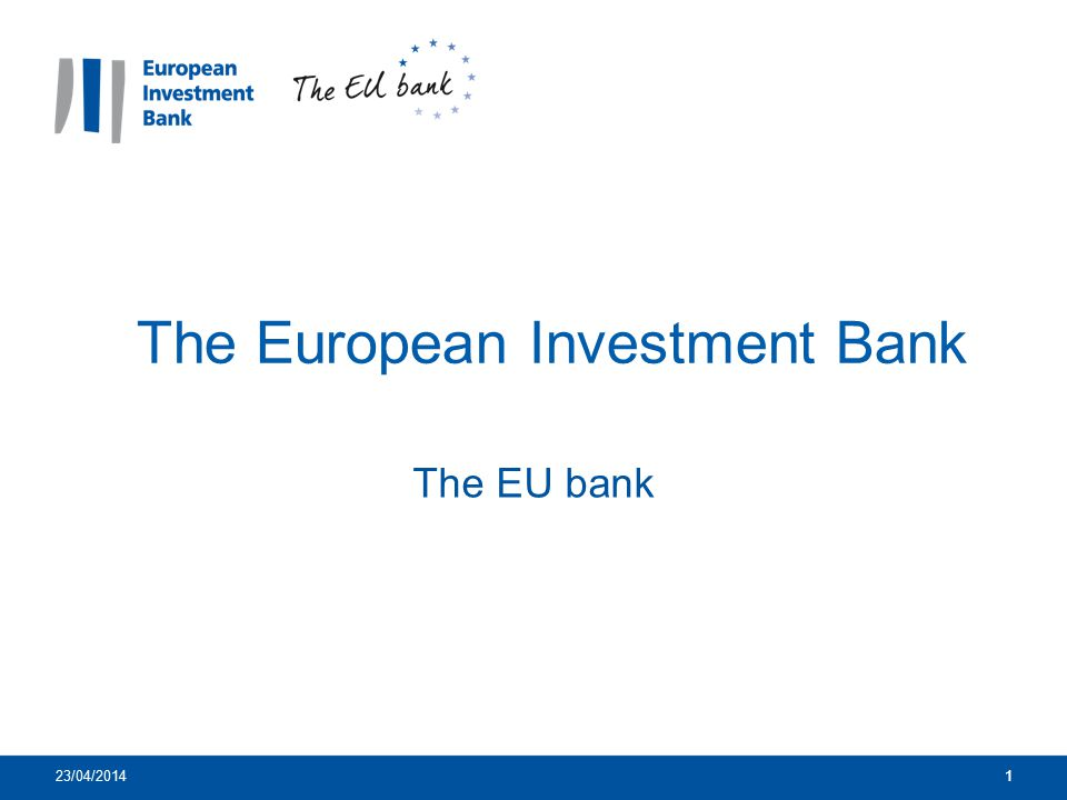 1 The European Investment Bank The EU bank 23/04/20141