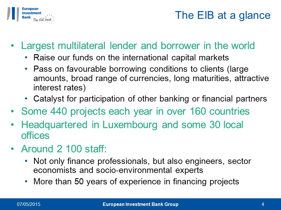 EIB products Senior debt (>EUR 25m investment) Lending to public port authorities, private terminal operators, project finance vehicles, shipping lines Up to 50% of investment cost Individual projects / Grouped loans (smaller projects grouped by borrower/sector) Intermediated lending (<EUR 25 m investment) Lending to intermediary bank for on-lending to SMEs and Mid-caps Up to 50% of investment portfolio cost Eligible companies ( final beneficiaries ) are autonomous SMEs with less than 250 employees.