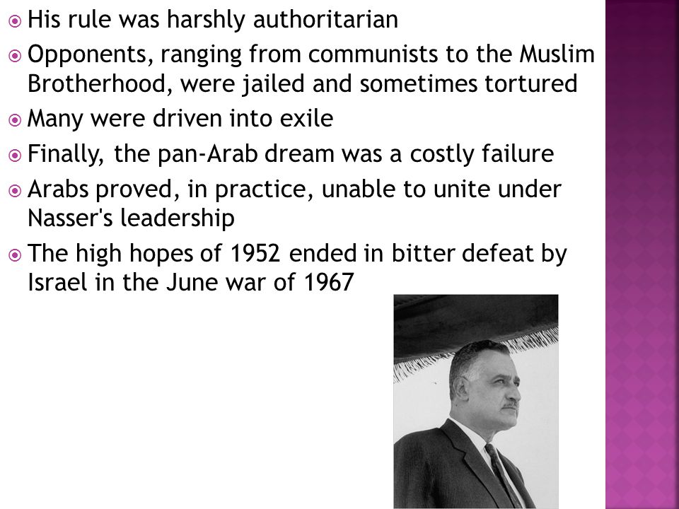  His rule was harshly authoritarian  Opponents, ranging from communists to the Muslim Brotherhood, were jailed and sometimes tortured  Many were dr