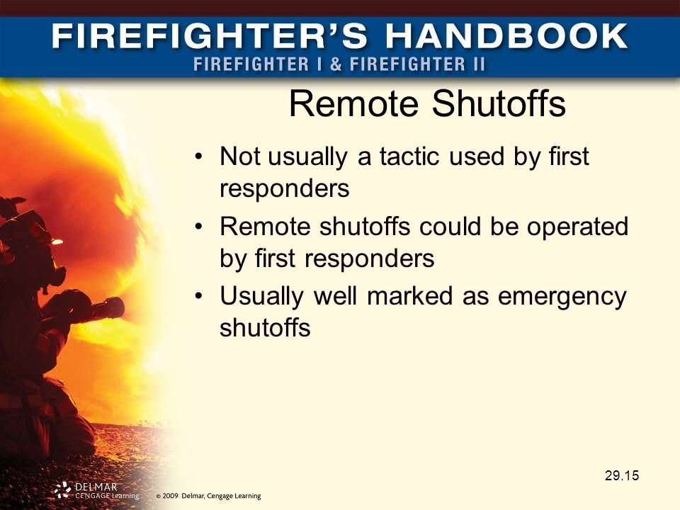 Remote Shutoffs Not usually a tactic used by first responders Remote shutoffs could be operated by first responders Usually well marked as emergency shutoffs 29.15