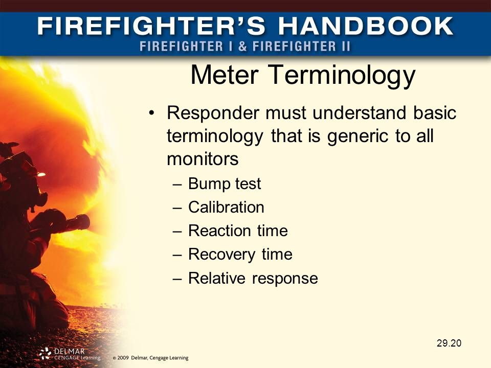 Meter Terminology Responder must understand basic terminology that is generic to all monitors –Bump test –Calibration –Reaction time –Recovery time –R