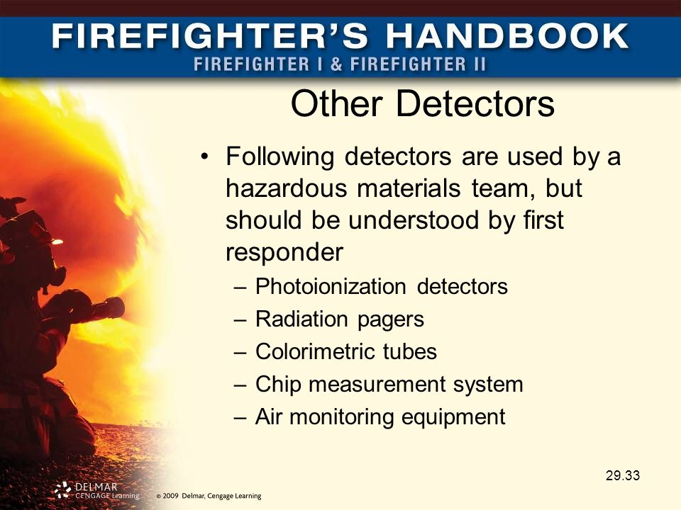 Other Detectors Following detectors are used by a hazardous materials team, but should be understood by first responder –Photoionization detectors –Ra